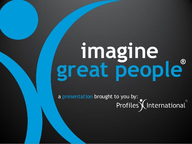 imaginegreat people                                    ®a presentation brought to you by: