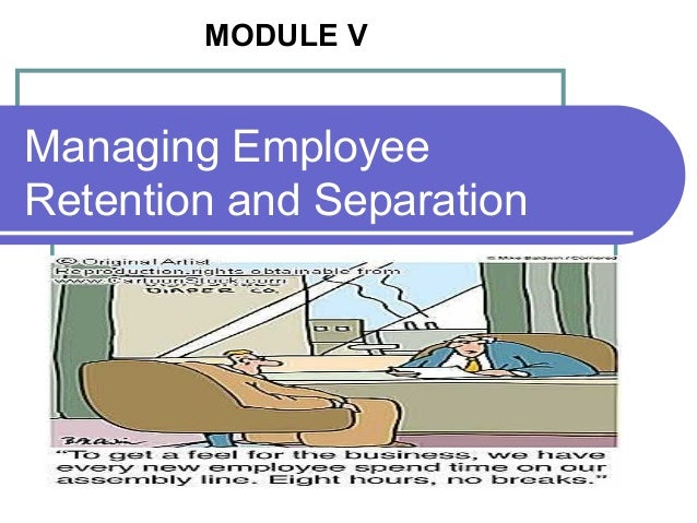 MODULE V  Managing Employee Retention and Separation