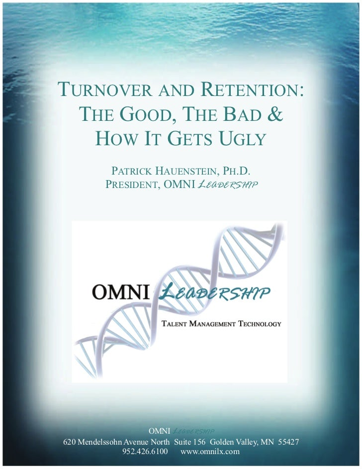 TURNOVER AND RETENTION:  THE GOOD, THE BAD &   HOW IT GETS UGLY            PATRICK HAUENSTEIN, PH.D.           PRESIDENT, ...