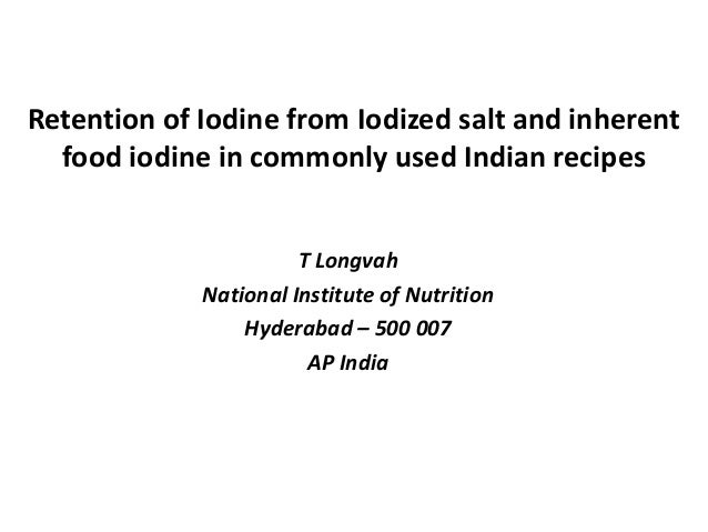Retention of Iodine from Iodized salt and inherentfood iodine in commonly used Indian recipesT LongvahNational Institute o...
