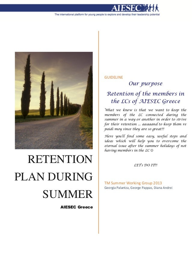 RETENTION PLAN DURING SUMMER AIESEC Greece GUIDELINE Our purpose Retention of the members in the LCs of AIESEC Greece What...
