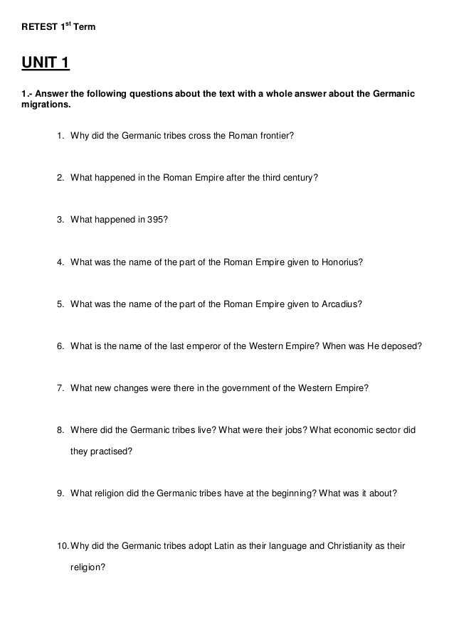 RETEST 1st Term UNIT 1 1.- Answer the following questions about the text with a whole answer about the Germanic migrations...