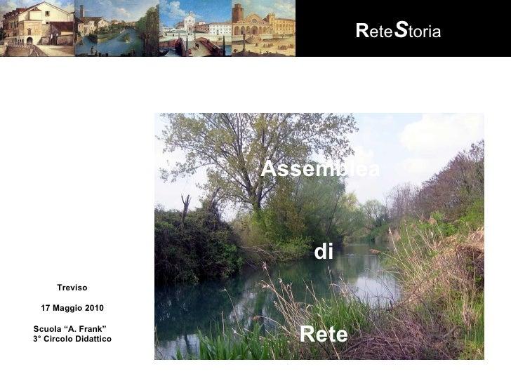 """R ete S toria Treviso 17 Maggio 2010 Scuola """"A. Frank""""  3° Circolo Didattico Assemblea  di Rete"""
