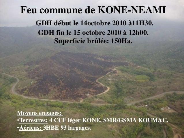 Feu commune de KONE-NEAMI GDH début le 14octobre 2010 à11H30. GDH fin le 15 octobre 2010 à 12h00. Superficie brûlée: 150Ha...
