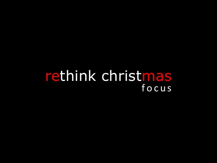 re think   christ mas f   o   c   u   s