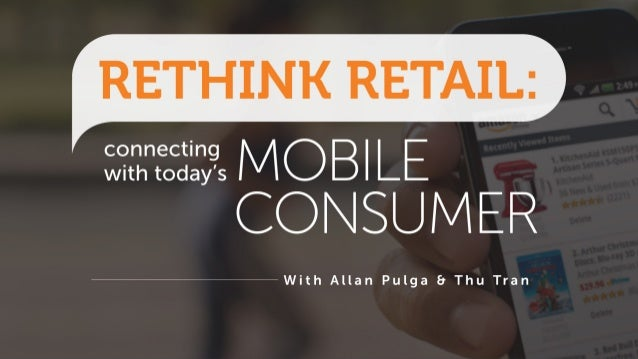 Rethink Retail: Connecting with Today's Mobile Consumer