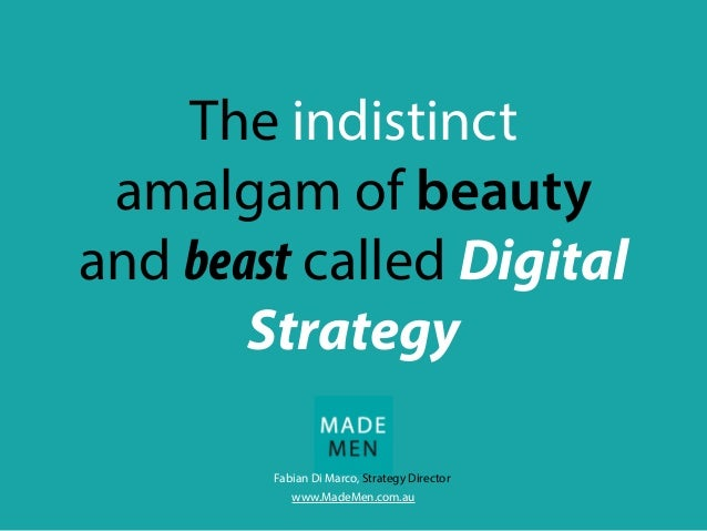 The indistinctamalgam of beautyand beast called DigitalStrategywww.MadeMen.com.auFabian Di Marco, Strategy Director
