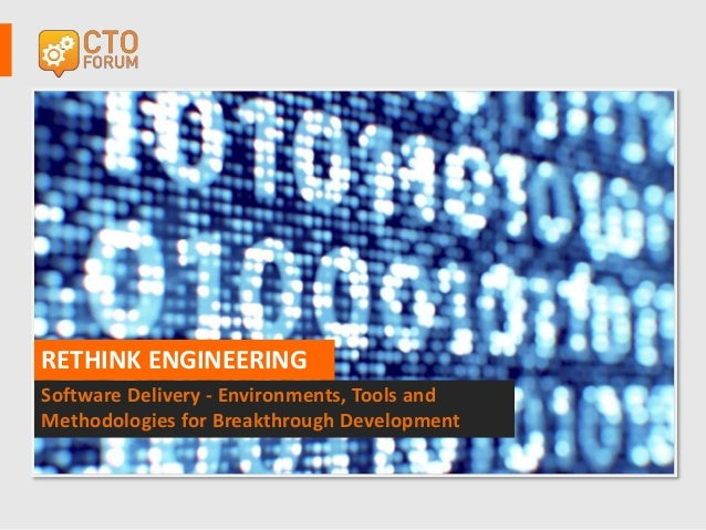Software Delivery - Environments, Tools and Methodologies for Breakthrough Development RETHINK ENGINEERING