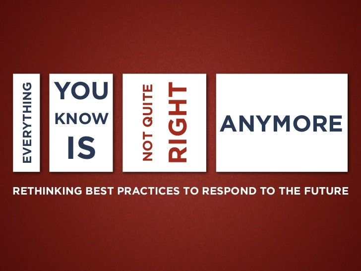 Everything You Know is Not Quite Right Anymore: Rethinking Best Practices to Respond to the Future