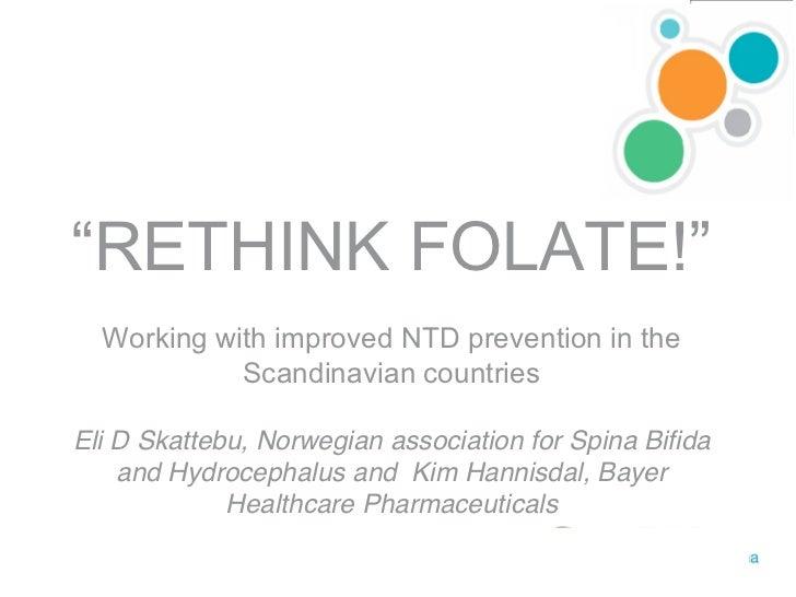 """RETHINKFOLATE!""  Working with improved NTD prevention in the            Scandinavian countriesEli D Skattebu, Norwegian ..."
