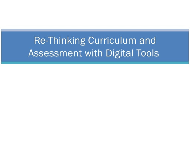 Re Thinking Curriculum And Assessment With Digital Tools
