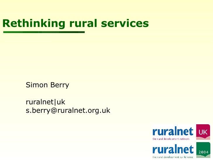 Rethinking rural services Simon Berry ruralnet|uk [email_address]