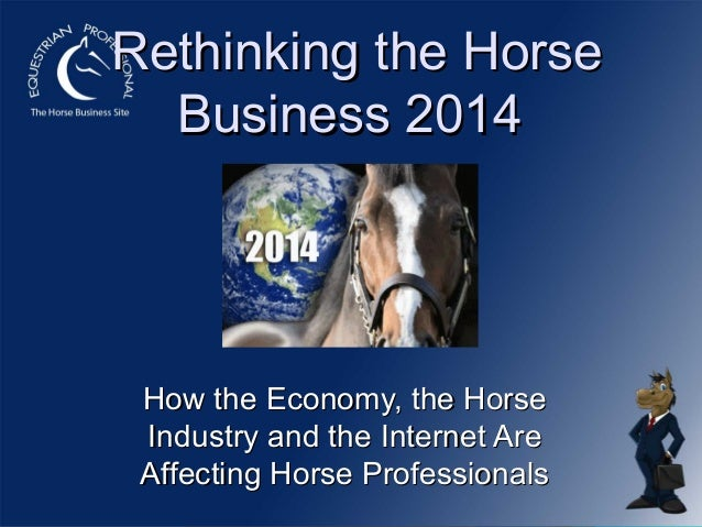 Rethinking the Horse Business 2014  How the Economy, the Horse Industry and the Internet Are Affecting Horse Professionals