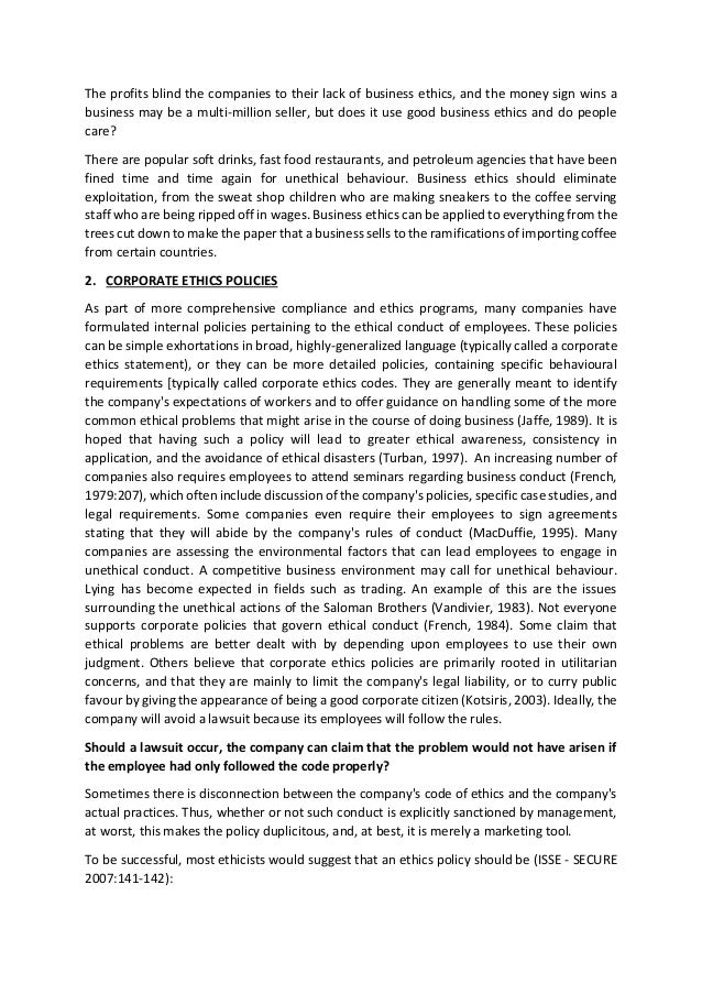 the business ethics essay The importance of ethics in business essay 1475 words 6 pages ethics is the branch of philosophy that deals with the principles correlated to human behavior concerning the rightness and wrongness of specific conduct, and to the good and bad that influences and ends those actions (ditonarycom, 2011.