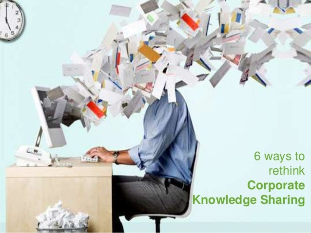 6 ways to rethink corporate knowledge sharing