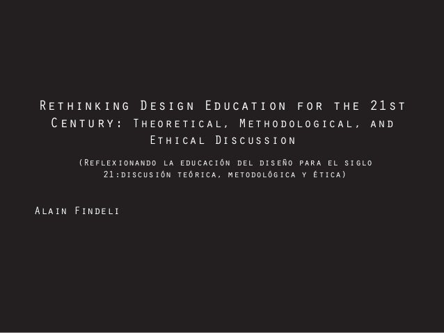 Rethinking Design Education for the 21st Century: Theoretical, Methodological, and Ethical Discussion Alain Findeli (Refle...