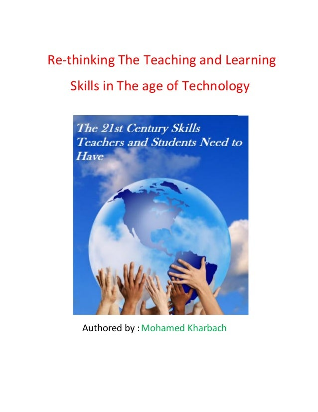 Re-thinking The Teaching and Learning   Skills in The age of Technology     Authored by : Mohamed Kharbach