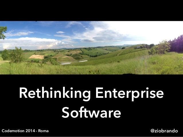 Rethinking Enterprise Software @ziobrandoCodemotion 2014 - Roma