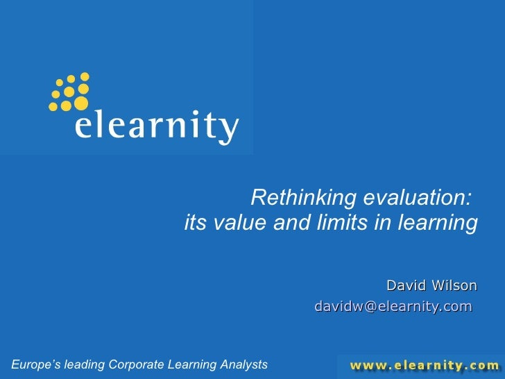 Rethinking evaluation:  its value and limits in learning David Wilson [email_address]   Europe's leading Corporate Learnin...