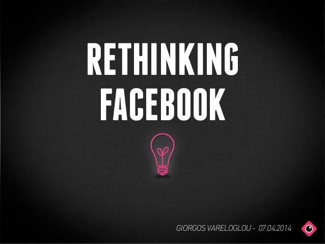 RETHINKING FACEBOOK GIORGOS VARELOGLOU - 07.04.2014