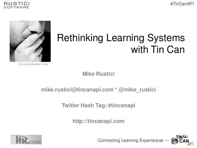 #TinCanAPI                                 Rethinking Learning Systems                                                 wit...