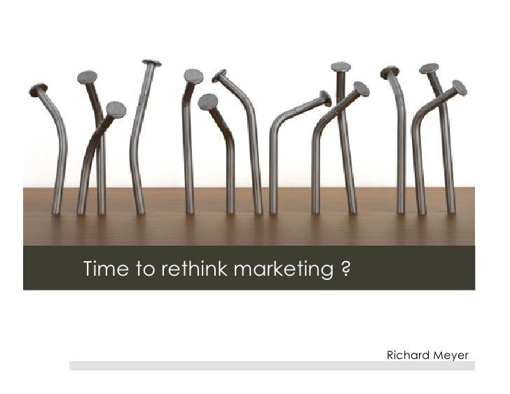 Time to rethink marketing ?                                  Richard Meyer