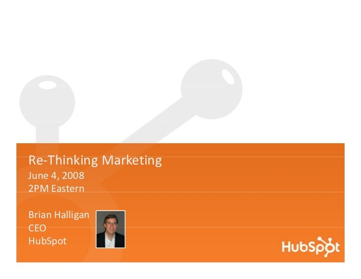 R Thi ki M k ti Re‐Thinking Marketing June 4, 2008 2PM Eastern  Brian Halligan CEO HubSpot