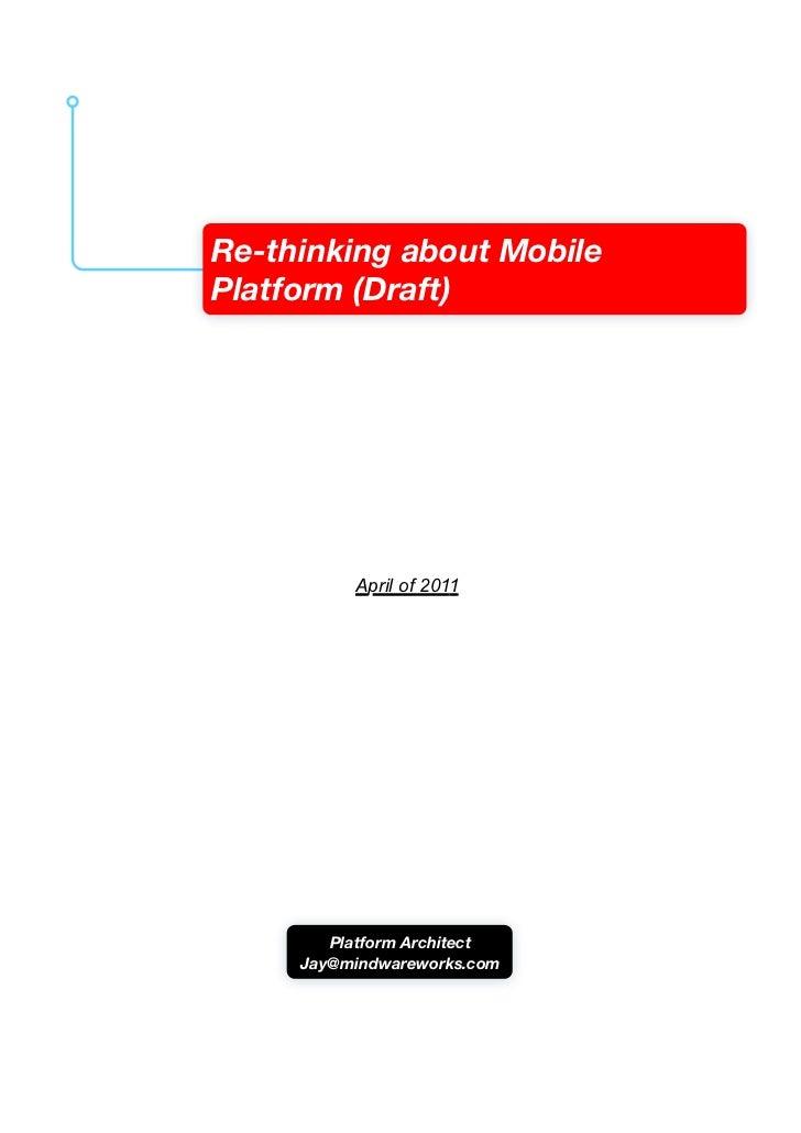 Re-thinking about MobilePlatform (Draft)          April of 2011        Platform Architect     Jay@mindwareworks.com