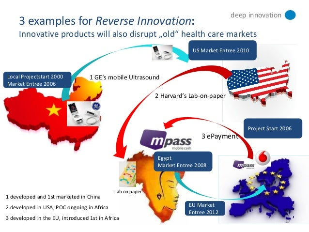 reverse innovation ge Reverse innovation was behind the development by general electric co of an adordable ultrasound scanner for rural china that is now marketed in over 100 countries including the united states, where industrial conglomerate ge is based.
