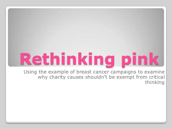 Rethinking pinkUsing the example of breast cancer campaigns to examine      why charity causes shouldn't be exempt from cr...