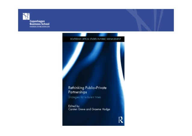 Rethinking Public-Private Partnerships (Greve, Hodge - editors)  Book launch Copenhagen 30 April 2013 Carsten Greve Profes...