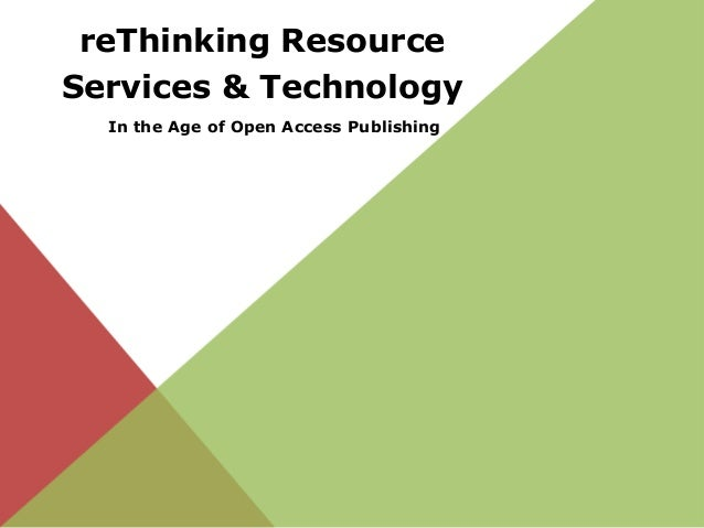 reThinking Resource Services & Technology In the Age of Open Access Publishing