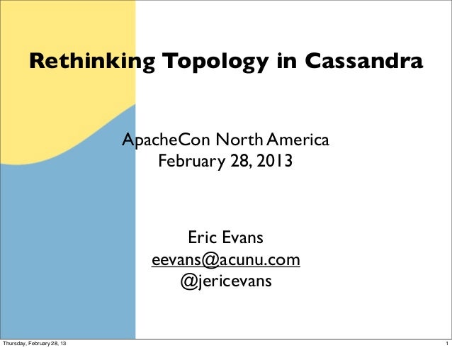 Rethinking Topology in Cassandra                            ApacheCon North America                                Februar...