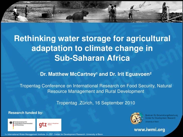 Rethinking water storage for agricultural adaptation to climate change in Sub-Saharan Africa Dr. Matthew McCartney¹ and Dr...