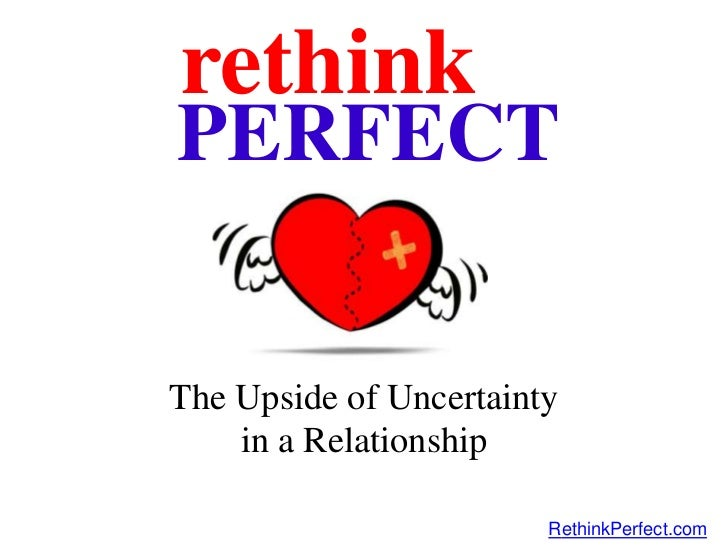 rethink<br />PERFECT<br />The Upside of Uncertaintyin a Relationship<br />RethinkPerfect.com<br />