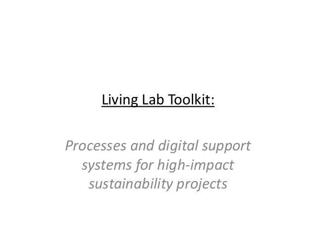 Living Lab Toolkit:Processes and digital support  systems for high-impact   sustainability projects