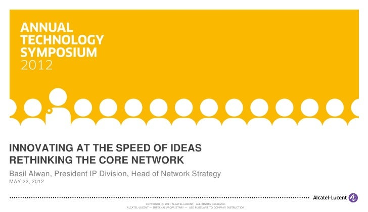 INNOVATING AT THE SPEED OF IDEASRETHINKING THE CORE NETWORKBasil Alwan, President IP Division, Head of Network StrategyMAY...