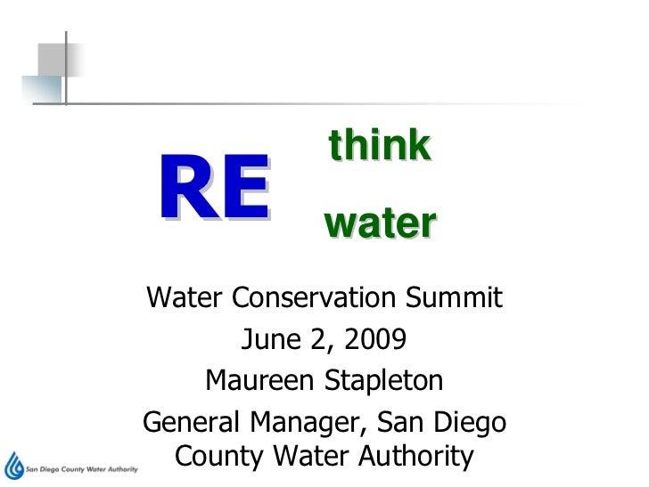 think RE          water Water Conservation Summit        June 2, 2009     Maureen Stapleton General Manager, San Diego   C...