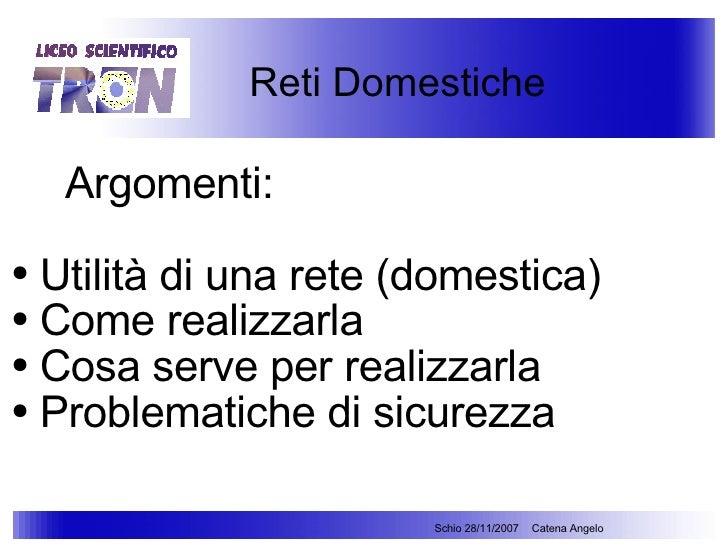 <ul><ul><li>Argomenti: </li></ul></ul><ul><ul><li>Utilità di una rete (domestica) </li></ul></ul><ul><ul><li>Come realizza...