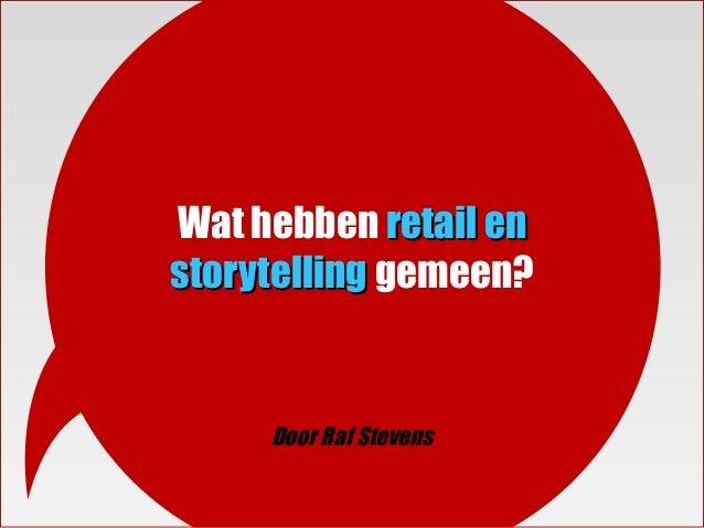 Wat hebben retail enstorytelling gemeen?     Door Raf Stevens