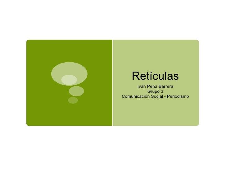 Retículas Iván Peña Barrera Grupo 3 Comunicación Social - Periodismo