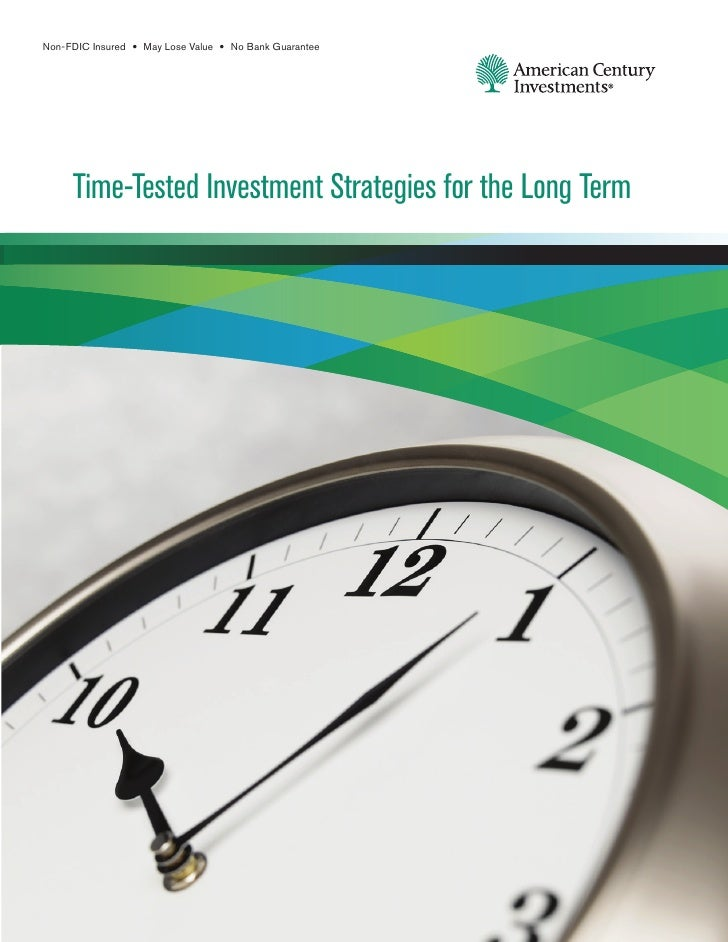 Non-FDIC Insured • May Lose Value • No Bank Guarantee     Time-Tested Investment Strategies for the Long Term