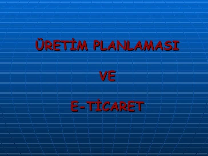 ÜRETİM PLANLAMASI VE E-TİCARET