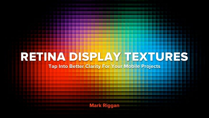 RETINA DISPLAY TEXTURES   Tap Into Better Clarity For Your Mobile Projects                    Mark Riggan