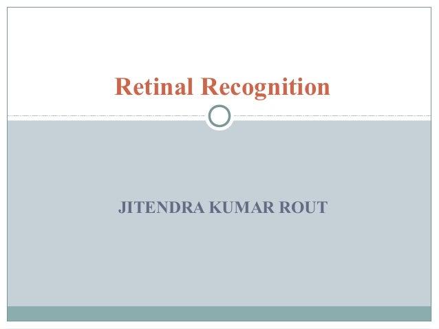 Retinal RecognitionJITENDRA KUMAR ROUT