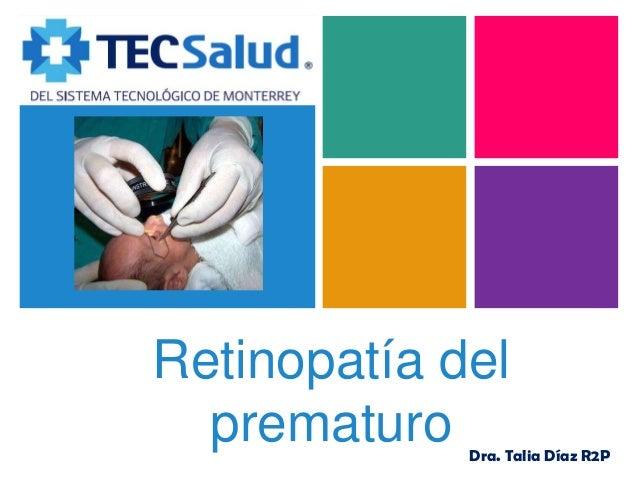 +  Retinopatía del prematuro  Dra. Talia Díaz R2P