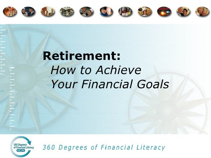 Retirement:  How to Achieve  Your Financial Goals