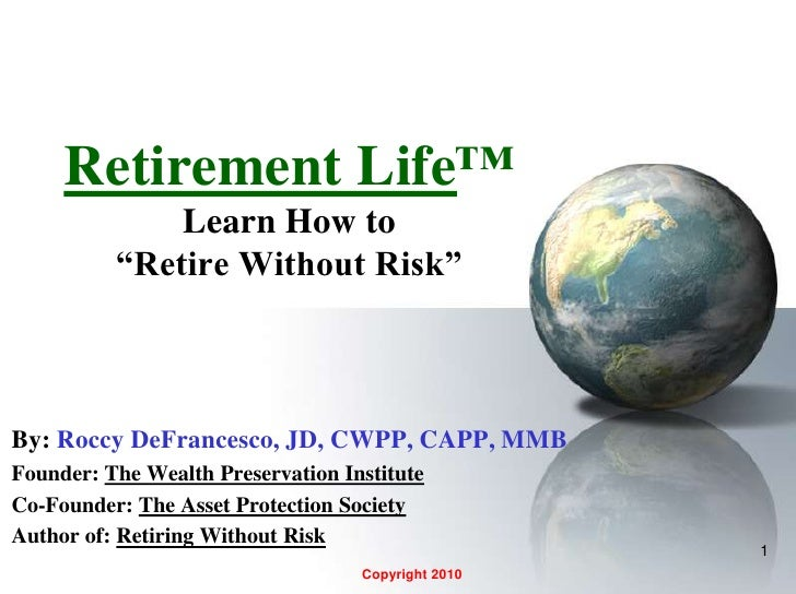 """1<br />Retirement Life™Learn How to """"Retire Without Risk""""<br />By:Roccy DeFrancesco, JD, CWPP, CAPP, MMB<br />Founder: The..."""