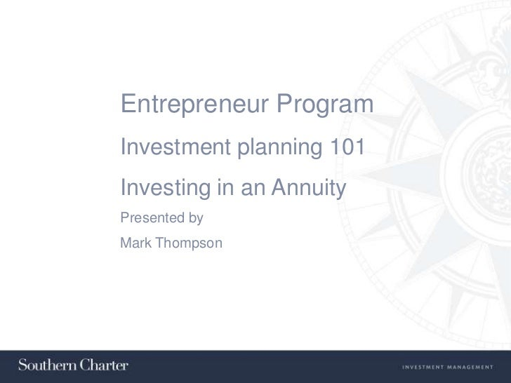 Entrepreneur Program<br />Investment planning 101<br />Investing in an Annuity<br />Presented by<br />Mark Thompson<br />