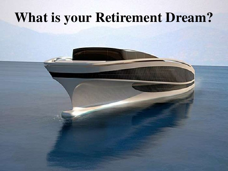 <br />What is your Retirement Dream?<br />